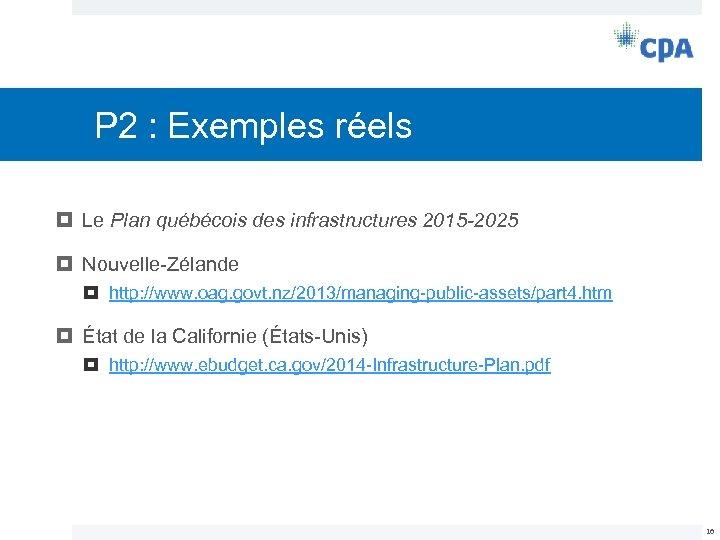 P 2 : Exemples réels Le Plan québécois des infrastructures 2015 -2025 Nouvelle-Zélande http:
