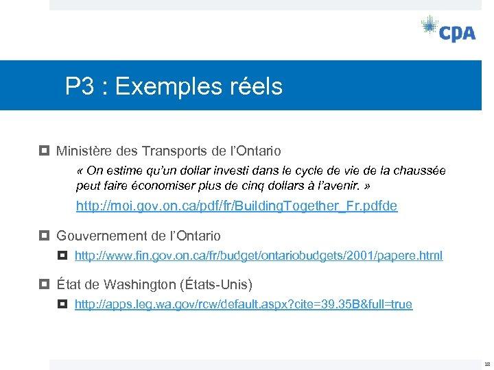 P 3 : Exemples réels Ministère des Transports de l'Ontario « On estime qu'un