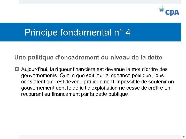 Principe fondamental n° 4 Une politique d'encadrement du niveau de la dette Aujourd'hui, la