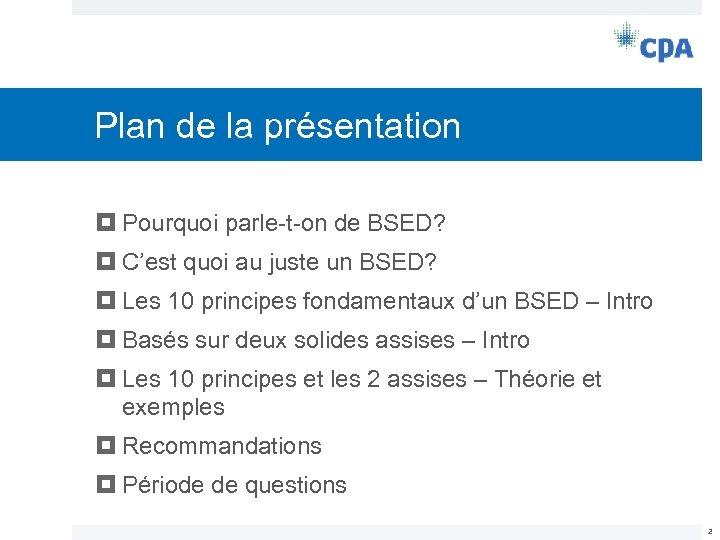 Plan de la présentation Pourquoi parle-t-on de BSED? C'est quoi au juste un BSED?