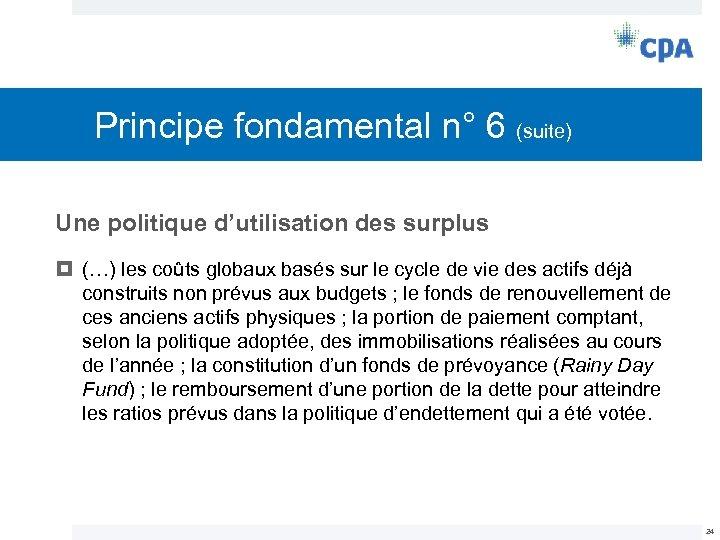 Principe fondamental n° 6 (suite) Une politique d'utilisation des surplus (…) les coûts globaux