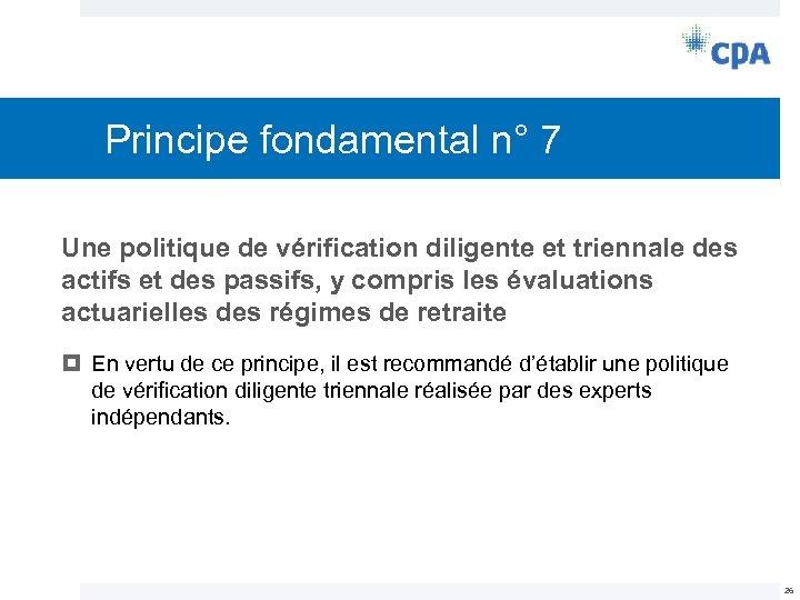Principe fondamental n° 7 Une politique de vérification diligente et triennale des actifs et