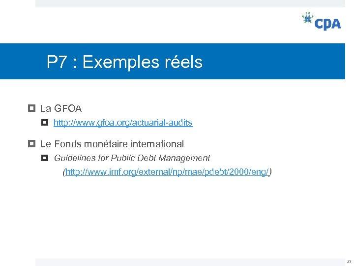 P 7 : Exemples réels La GFOA http: //www. gfoa. org/actuarial-audits Le Fonds monétaire