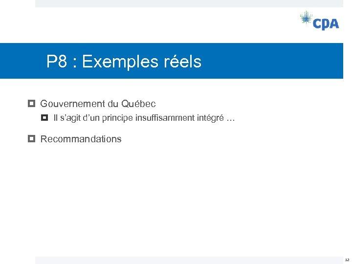 P 8 : Exemples réels Gouvernement du Québec Il s'agit d'un principe insuffisamment intégré