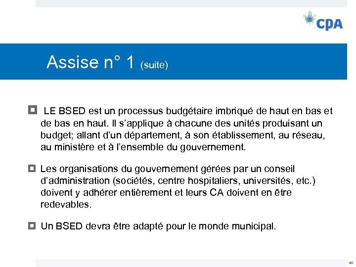 Assise n° 1 (suite) LE BSED est un processus budgétaire imbriqué de haut en