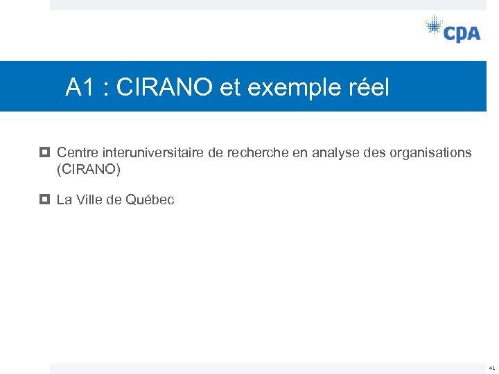 A 1 : CIRANO et exemple réel Centre interuniversitaire de recherche en analyse des