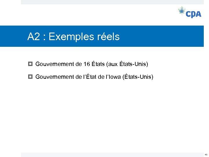 A 2 : Exemples réels Gouvernement de 16 États (aux États-Unis) Gouvernement de l'État