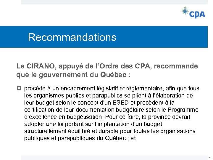 Recommandations Le CIRANO, appuyé de l'Ordre des CPA, recommande que le gouvernement du Québec
