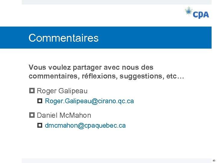 Commentaires Vous voulez partager avec nous des commentaires, réflexions, suggestions, etc… Roger Galipeau Roger.