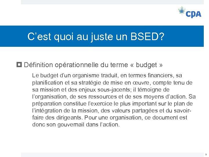 C'est quoi au juste un BSED? Définition opérationnelle du terme « budget » Le