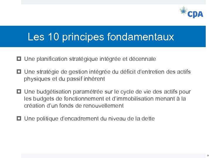 Les 10 principes fondamentaux Une planification stratégique intégrée et décennale Une stratégie de gestion
