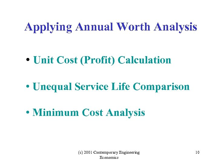 Applying Annual Worth Analysis • Unit Cost (Profit) Calculation • Unequal Service Life Comparison
