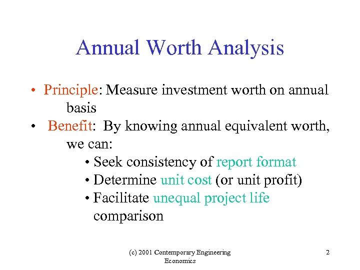 Annual Worth Analysis • Principle: Measure investment worth on annual basis • Benefit: By