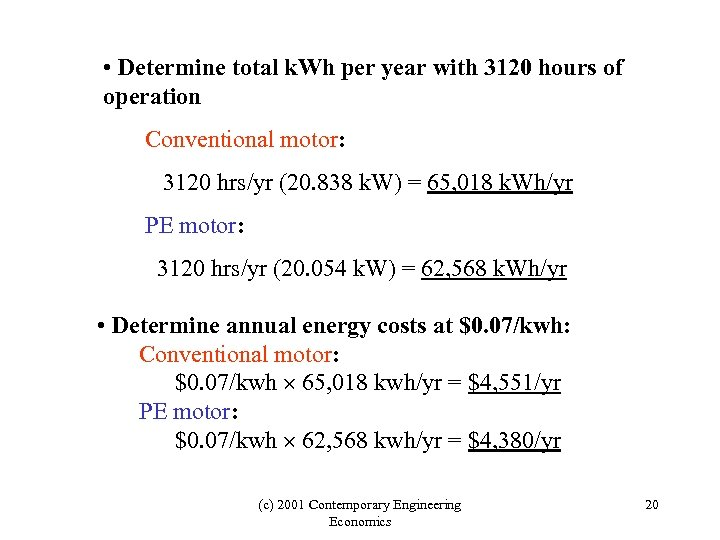 • Determine total k. Wh per year with 3120 hours of operation Conventional