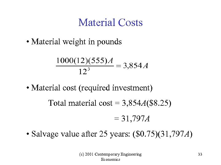 Material Costs • Material weight in pounds • Material cost (required investment) Total material