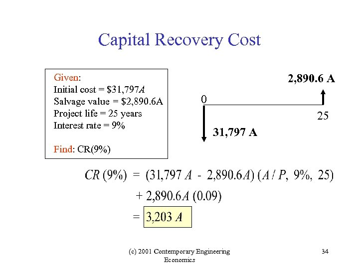Capital Recovery Cost Given: Initial cost = $31, 797 A Salvage value = $2,