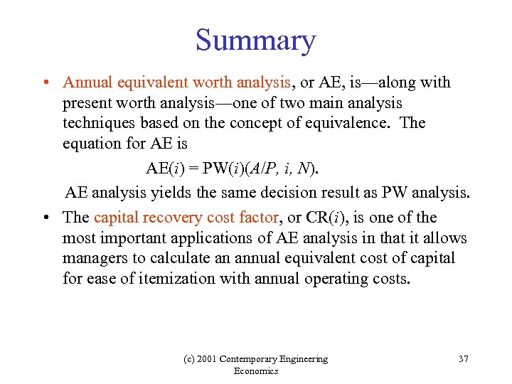 Summary • Annual equivalent worth analysis, or AE, is—along with present worth analysis—one of