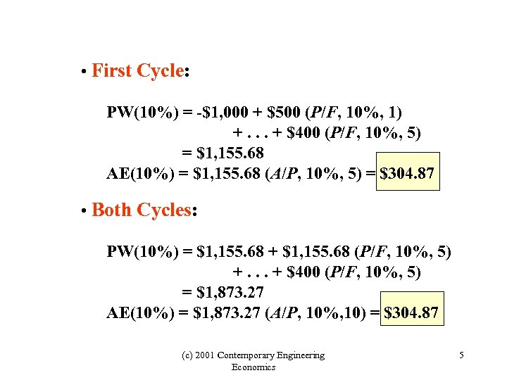 • First Cycle: PW(10%) = -$1, 000 + $500 (P/F, 10%, 1) +.