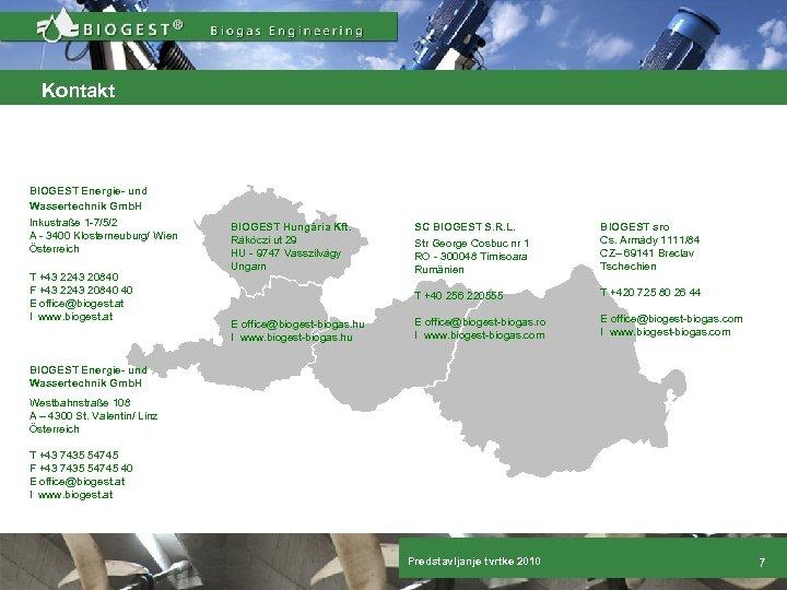 Kontakt BIOGEST Energie- und Wassertechnik Gmb. H Inkustraße 1 -7/5/2 A - 3400 Klosterneuburg/