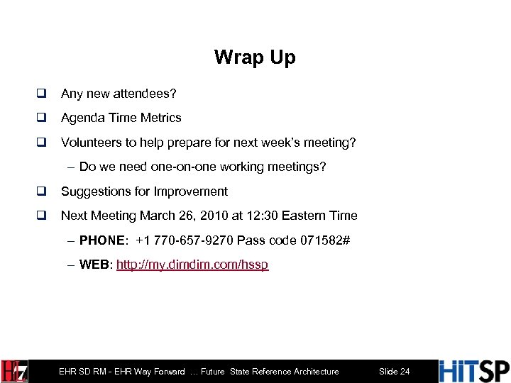 Wrap Up q Any new attendees? q Agenda Time Metrics q Volunteers to help