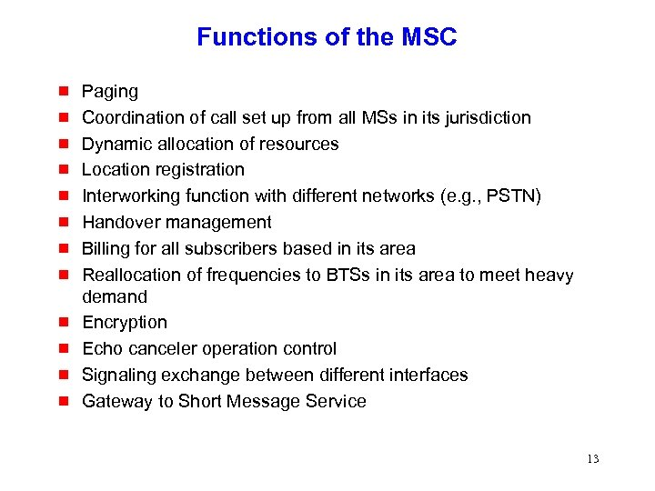 Functions of the MSC g g g Paging Coordination of call set up from