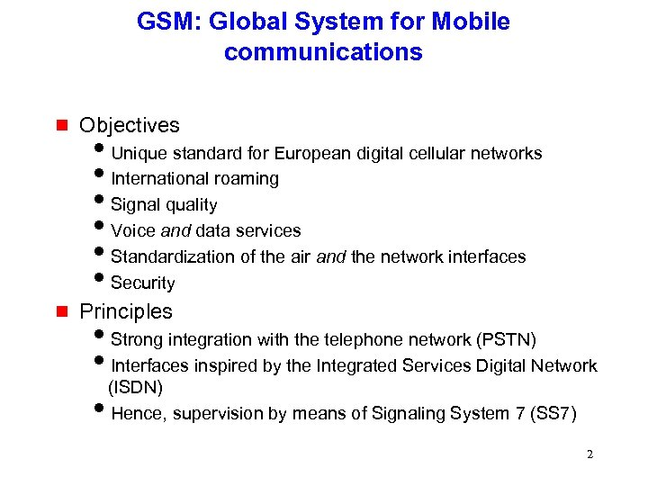 GSM: Global System for Mobile communications g Objectives g Principles i. Unique standard for