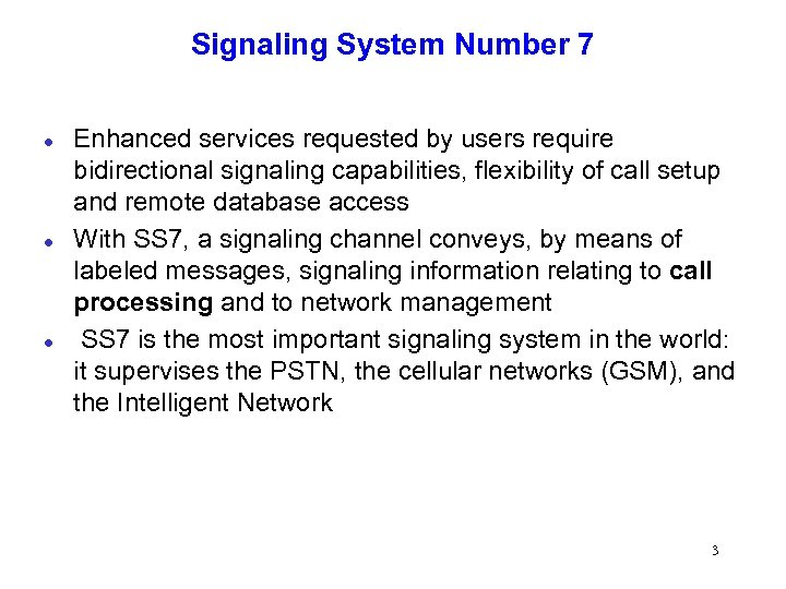 Signaling System Number 7 l l l Enhanced services requested by users require bidirectional