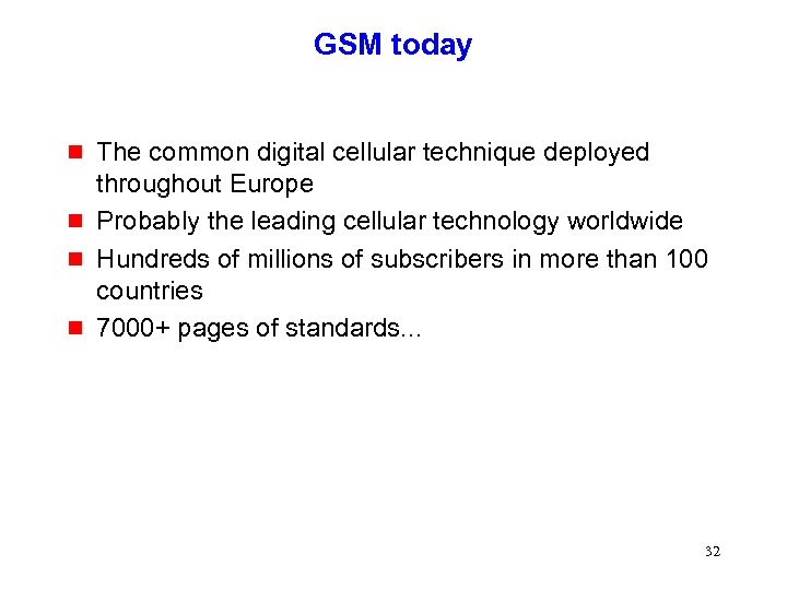 GSM today g g The common digital cellular technique deployed throughout Europe Probably the