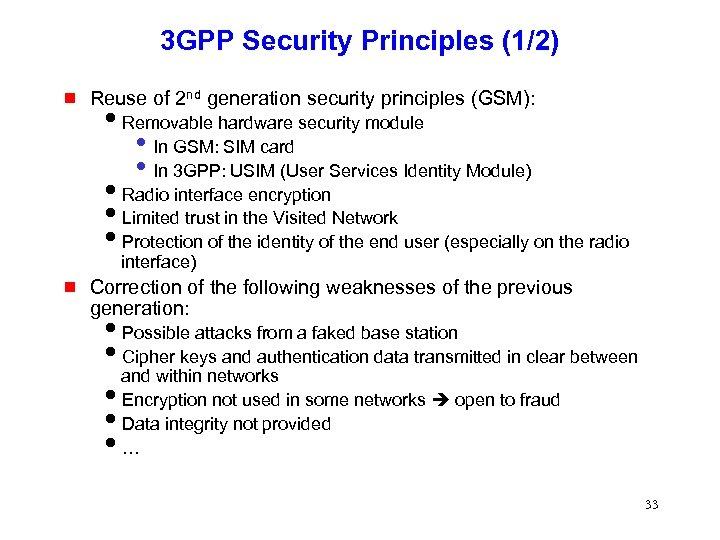 3 GPP Security Principles (1/2) g Reuse of 2 nd generation security principles (GSM):