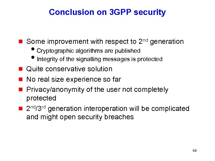 Conclusion on 3 GPP security g Some improvement with respect to 2 nd generation