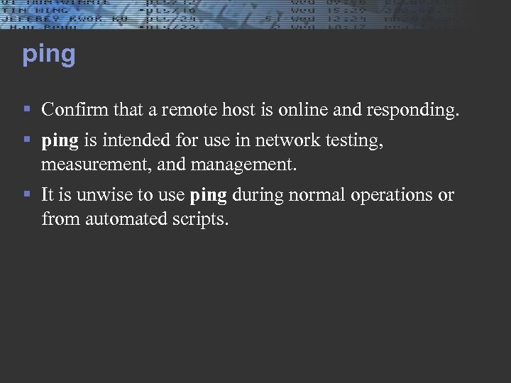ping § Confirm that a remote host is online and responding. § ping is