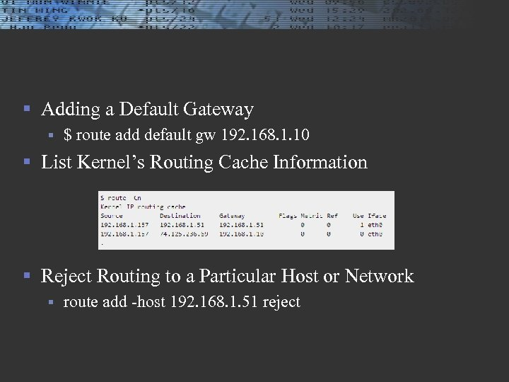 § Adding a Default Gateway § $ route add default gw 192. 168. 1.