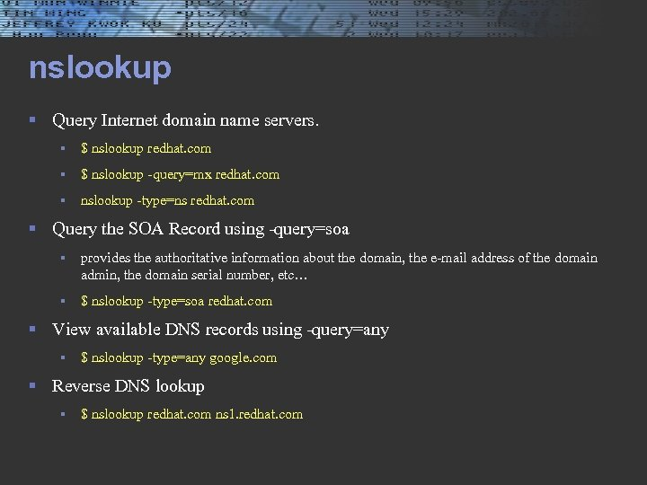 nslookup § Query Internet domain name servers. § $ nslookup redhat. com § $