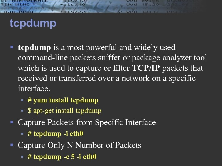 tcpdump § tcpdump is a most powerful and widely used command-line packets sniffer or