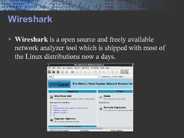 Wireshark § Wireshark is a open source and freely available network analyzer tool which