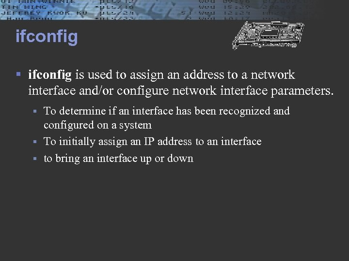 ifconfig § ifconfig is used to assign an address to a network interface and/or