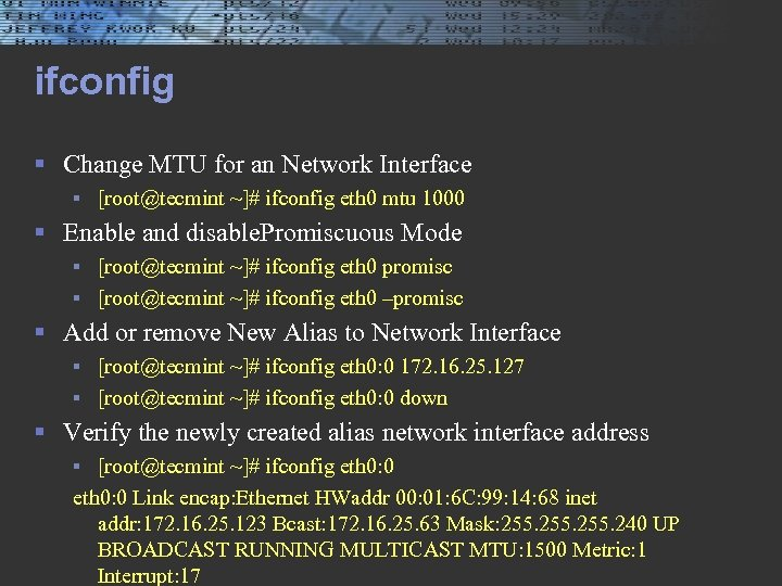 ifconfig § Change MTU for an Network Interface § [root@tecmint ~]# ifconfig eth 0