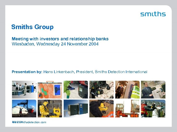 Smiths Group Meeting with investors and relationship banks Wiesbaden, Wednesday 24 November 2004 Presentation