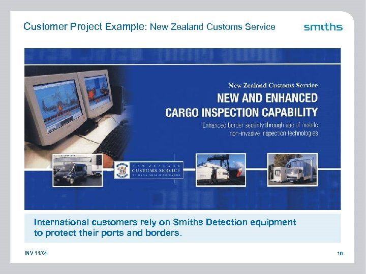 Customer Project Example: New Zealand Customs Service International customers rely on Smiths Detection equipment