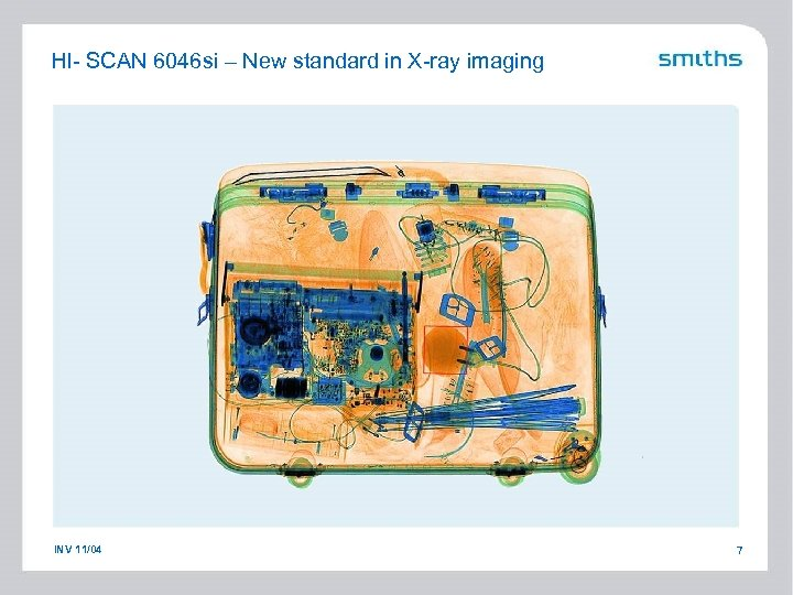 HI- SCAN 6046 si – New standard in X-ray imaging INV 11/04 7