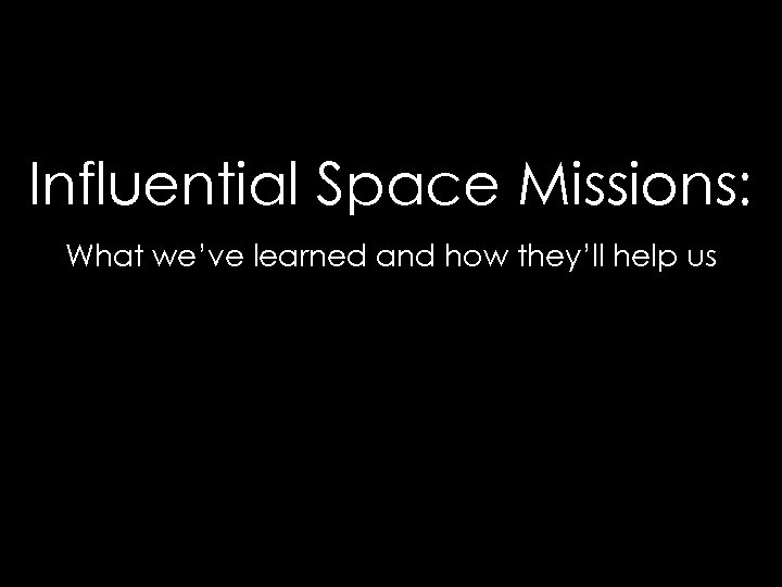 Influential Space Missions: What we've learned and how they'll help us