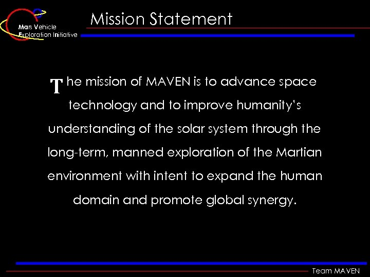 Mars Vehicle Exploration Initiative T Mission Statement he mission of MAVEN is to advance