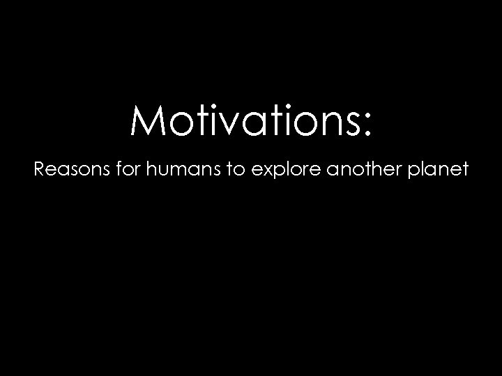 Motivations: Reasons for humans to explore another planet