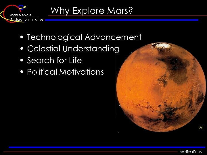 Mars Vehicle Exploration Initiative • • Why Explore Mars? Technological Advancement Celestial Understanding Search