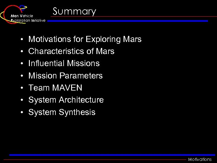 Mars Vehicle Exploration Initiative • • Summary Motivations for Exploring Mars Characteristics of Mars