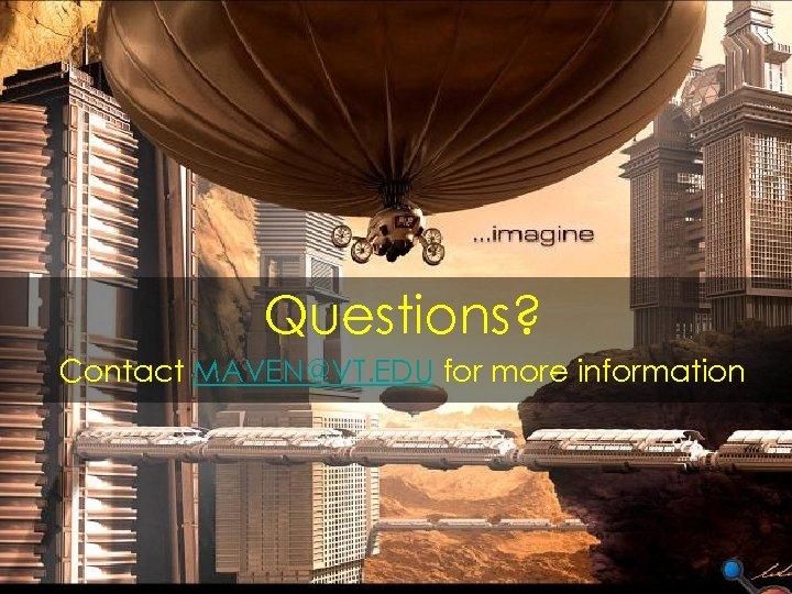 Questions? Contact MAVEN@VT. EDU for more information
