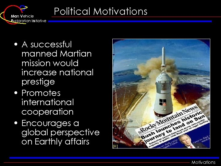 Mars Vehicle Exploration Initiative Political Motivations • A successful manned Martian mission would increase
