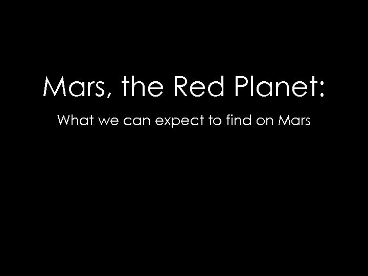 Mars, the Red Planet: What we can expect to find on Mars