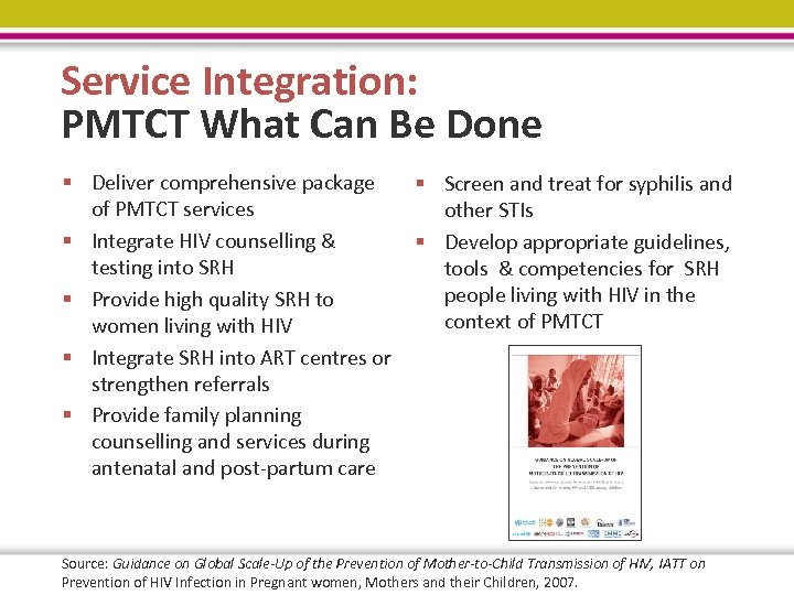 Service Integration: PMTCT What Can Be Done § Deliver comprehensive package § Screen and