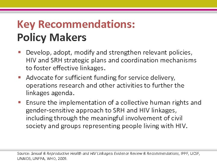 Key Recommendations: Policy Makers § Develop, adopt, modify and strengthen relevant policies, HIV and